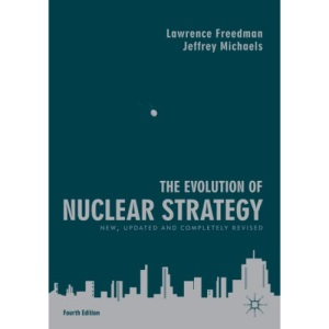 The Evolution of Nuclear Strategy: New, Updated and Completely Revised