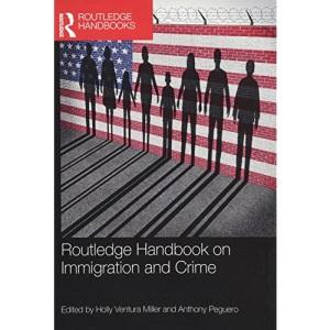 Routledge Handbook on Immigration and Crime (Routledge International Handbooks)