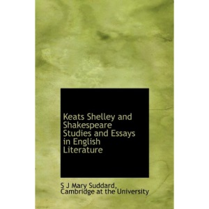 Keats Shelley and Shakespeare Studies and Essays in English Literature