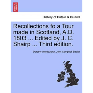 Recollections fo a Tour made in Scotland, A.D. 1803 ... Edited by J. C. Shairp ... Third edition.
