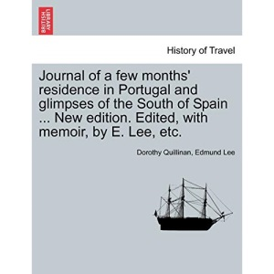 Journal of a few months' residence in Portugal and glimpses of the South of Spain ... New edition. Edited, with memoir, by E. Lee, etc.
