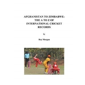 Afghanistan to Zimbabwe: The A to Z of International Cricket Records