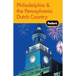 Fodor's Philadelphia and the Pennsylvania Dutch Country: 16th Edition