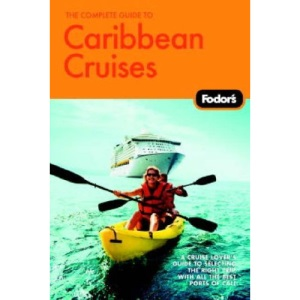 Fodor's The Complete Guide to Caribbean Cruises: A Cruise Lover's Guide to Selecting the Right Trip with All the Best Ports of Call (Fodor's Complete Guide to Caribbean Cruises)