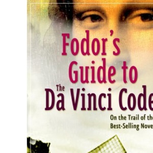 Fodor's Guide to the Da Vinci Code: On the Trail of the Bestselling Novel (Fodors Travel Guides)