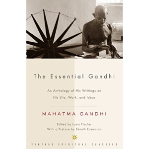 The Essential Gandhi: An Anthology of His Writings on His Life, Work, and Ideas (Vintage Spiritual Classics)