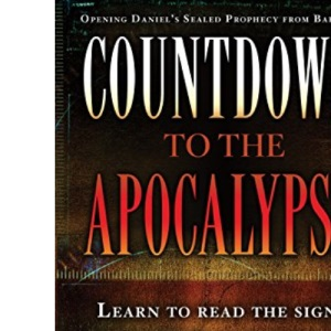 Countdown to the Apocalypse: Learn to Read the Signs That the Last Days Have Begun