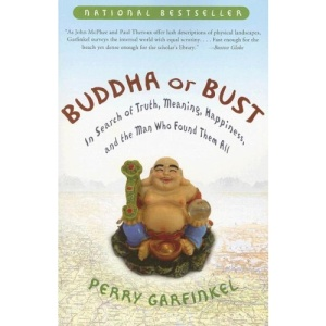 Buddha or Bust: In Search of Truth, Meaning, Happiness and the Man Who Found Them All