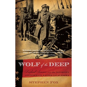Wolf of the Deep: Raphael Semmes and the Notorious Confederate Raider CSS Alabama (Vintage Civil War Library)
