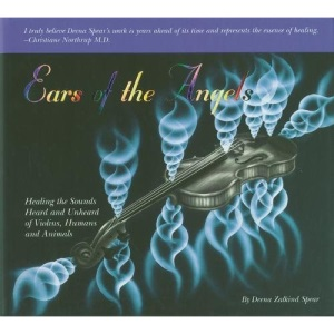 Ears Of The Angels: Healing the Sounds - Heard and Unheard - Of Humans and Animals