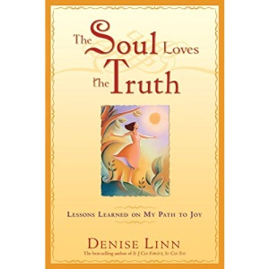 The Soul Loves The Truth: Lessons Learned On My Path To Joy