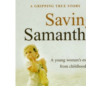 Saving Samantha: A Young Woman's Escape From Childhood Hell