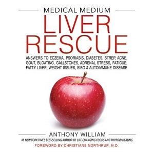 Medical Medium Liver Rescue: Answers To Eczema, Psoriasis, Diabetes, Strep, Acne, Gout, Bloating, Gallstones, Adrenal Stress: Answers to Eczema, ... Weight Issues, SIBO & Autoimmune Disease
