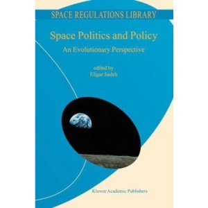 Space Politics and Policy: An Evolutionary Perspective (Space Regulations Library)