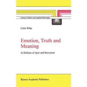Emotion, Truth and Meaning: In Defense of Ayer and Stevenson (Library of Ethics and Applied Philosophy)