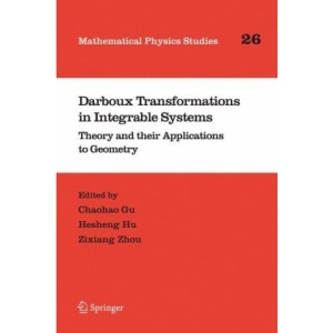 Darboux Transformations in Integrable Systems: Theory and their Applications to Geometry (Mathematical Physics Studies)