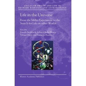 Life in the Universe: From the Miller Experiment to the Search for Life on Other Worlds (Cellular Origin, Life in Extreme Habitats and Astrobiology)