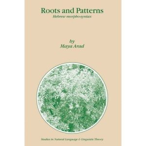 Roots and Patterns: Hebrew Morpho-syntax (Studies in Natural Language and Linguistic Theory)