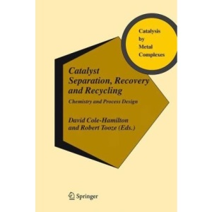 Catalyst Separation, Recovery and Recycling: Chemistry and Process Design (Catalysis by Metal Complexes)