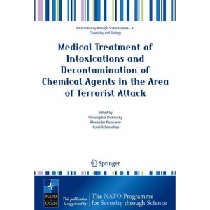 Medical Treatment of Intoxications and Decontamination of Chemical Agents in the Area of Terrorist Attack (NATO Security through Science Series A: Chemistry and Biology)