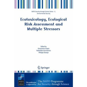 Ecotoxicology, Ecological Risk Assessment and Multiple Stressors (NATO Security through Science Series C: Environmental Security)