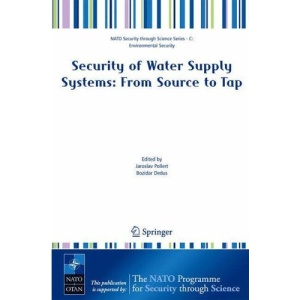 Security of Water Supply Systems: from Source to Tap (NATO Security through Science Series C: Environmental Security)