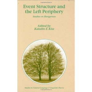Event Structure and the Left Periphery: Studies on Hungarian (Studies in Natural Language and Linguistic Theory)