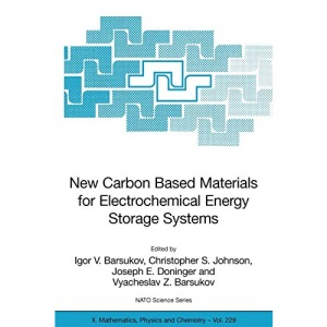 New Carbon Based Materials for Electrochemical Energy Storage Systems: Batteries, Supercapacitors and Fuel Cells: 229 (Nato Science Series II:)