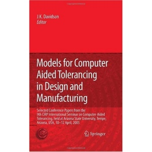 Models for Computer Aided Tolerancing in Design and Manufacturing: Selected Conference Papers from the 9th CIRP International Seminar on ... Tempe, Arizona, USA, 10-12 April, 2005