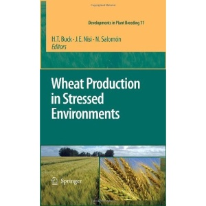Wheat Production in Stressed Environments: Proceedings of the 7th International Wheat Conference, 27 November - 2 December 2005, Mar del Plata, Argentina (Developments in Plant Breeding)