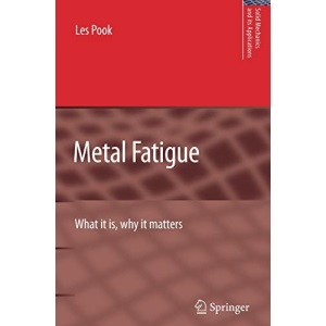 Metal Fatigue: What It Is, Why It Matters: Preliminary Entry No. 1525 (Solid Mechanics and Its Applications)