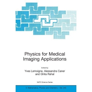 Physics for Medical Imaging Applications (NATO Science Series II: Mathematics, Physics and Chemistry)