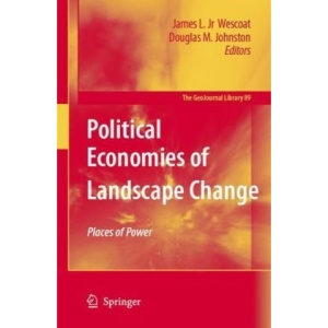 Political Economies of Landscape Change: Places of Integrative Power (GeoJournal Library)