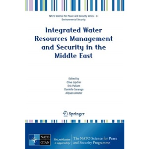 Integrated Water Resources Management and Security in the Middle East (NATO Science for Peace and Security Series C: Environmental Security)