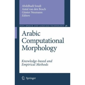 Arabic Computational Morphology: Knowledge-based and Empirical Methods (Text, Speech and Language Technology)