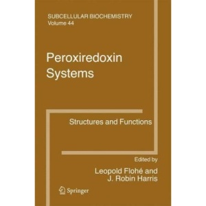 Peroxiredoxin Systems: Structures and Functions (Subcellular Biochemistry)