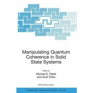 Manipulating Quantum Coherence in Solid State Systems (NATO Science Series II: Mathematics, Physics and Chemistry)