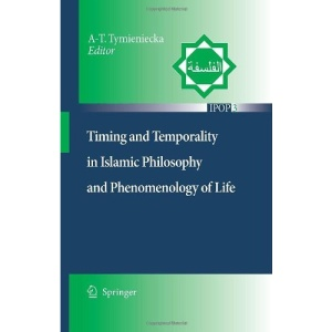 Timing and Temporality in Islamic Philosophy and Phenomenology of Life (Islamic Philosophy and Occidental Phenomenology in Dialogue)