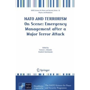 NATO And Terrorism: On Scene: New Challenges for First Responders and Civil Protection (NATO Science for Peace and Security Series B: Physics and Biophysics)
