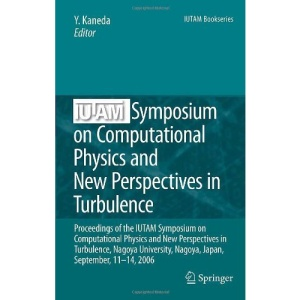 IUTAM Symposium on Computational Physics and New Perspectives in Turbulence: Proceedings of the IUTAM Symposium on Computational Physics and New ... September, 11-14, 2006 (IUTAM Bookseries)