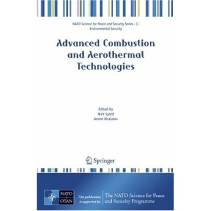Advanced Combustion and Aerothermal Technologies: Environmental Protection and Pollution Reductions (NATO Science for Peace and Security Series C: Environmental Security)
