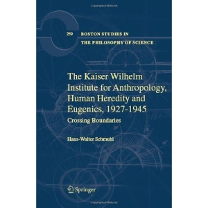 The Kaiser Wilhelm Institute for Anthropology, Human Heredity and Eugenics, 1927-1945: Crossing Boundaries (Boston Studies in the Philosophy of Science)