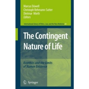 The Contingent Nature of Life: Bioethics and the Limits of Human Existence (International Library of Ethics, Law, and the New Medicine)