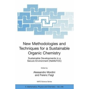 New Methodologies and Techniques for a Sustainable Organic Chemistry: Sustainable Developments in a Secure Environment (NeMeTOC) (NATO Science Series II: Mathematics, Physics and Chemistry)