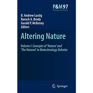 Altering Nature: Volume I: Concepts of 'Nature' and 'The Natural' in Biotechnology Debates: Concepts of 'nature' and 'the Natural' in Biotechnology Debates v. 1 (Philosophy and Medicine)