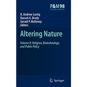 Altering Nature: Volume II: Religion, Biotechnology, and Public Policy: Religion, Biotechnology, and Public Policy v. 2 (Philosophy and Medicine)