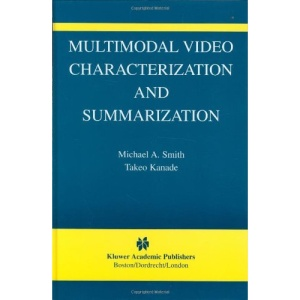 Multimodal Video Characterization and Summarization (The International Series in Video Computing)