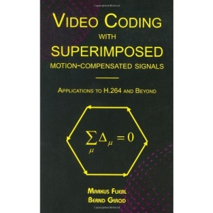 Video Coding with Superimposed Motion-Compensated Signals: Applications to H.264 and Beyond (The Springer International Series in Engineering and Computer Science)