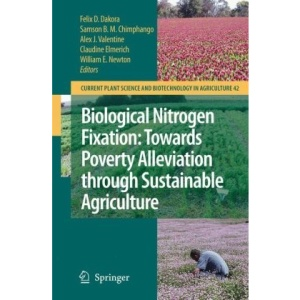 Biological Nitrogen Fixation: Towards Poverty Alleviation through Sustainable Agriculture: Proceedings of the 15th International Nitrogen Fixation ... Science and Biotechnology in Agriculture)