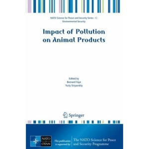 Impact of Pollution on Animal Products (NATO Science for Peace and Security Series C: Environmental Security)